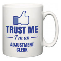 Trust Me I'm A Adjustment Clerk  Mug