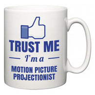 Trust Me I'm A Motion Picture Projectionist  Mug