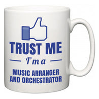 Trust Me I'm A Music Arranger and Orchestrator  Mug