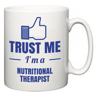 Trust Me I'm A Nutritional therapist  Mug