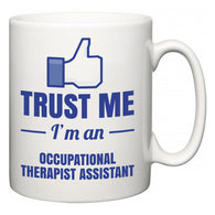 Trust Me I'm A Occupational Therapist Assistant  Mug
