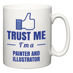 Trust Me I'm A Painter and Illustrator  Mug