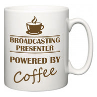 Broadcasting presenter Powered by Coffee  Mug