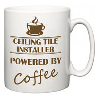 Ceiling Tile Installer Powered by Coffee  Mug