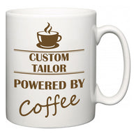 Custom Tailor Powered by Coffee  Mug
