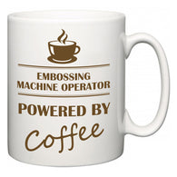Embossing Machine Operator Powered by Coffee  Mug