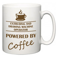 Extruding and Drawing Machine Operator Powered by Coffee  Mug