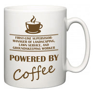 First-Line Supervisor-Manager of Landscaping, Lawn Service, and Groundskeeping Worker Powered by Coffee  Mug