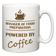 Manager of Food Preparation Powered by Coffee  Mug