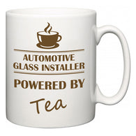 Automotive Glass Installer Powered by Tea  Mug