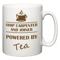 Ship Carpenter and Joiner Powered by Tea  Mug
