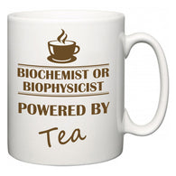 Biochemist or Biophysicist Powered by Tea  Mug