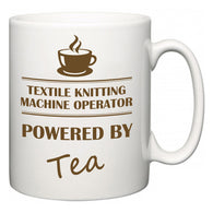 Textile Knitting Machine Operator Powered by Tea  Mug