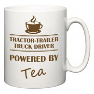 Tractor-Trailer Truck Driver Powered by Tea  Mug