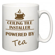 Ceiling Tile Installer Powered by Tea  Mug