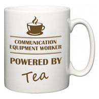 Communication Equipment Worker Powered by Tea  Mug