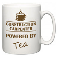 Construction Carpenter Powered by Tea  Mug