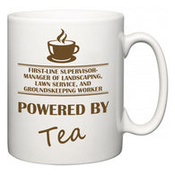 First-Line Supervisor-Manager of Landscaping, Lawn Service, and Groundskeeping Worker Powered by Tea  Mug