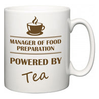 Manager of Food Preparation Powered by Tea  Mug