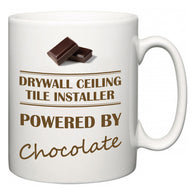 Drywall Ceiling Tile Installer Powered by Chocolate  Mug