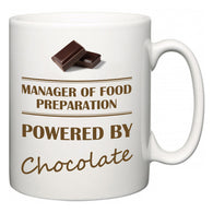 Manager of Food Preparation Powered by Chocolate  Mug
