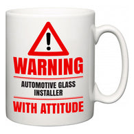 Warning Automotive Glass Installer with Attitude  Mug