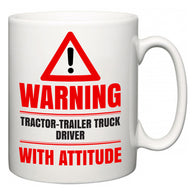 Warning Tractor-Trailer Truck Driver with Attitude  Mug