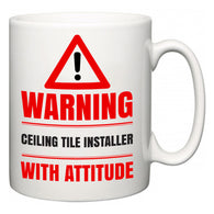 Warning Ceiling Tile Installer with Attitude  Mug