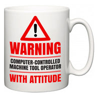 Warning Computer-Controlled Machine Tool Operator with Attitude  Mug