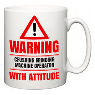 Warning Crushing Grinding Machine Operator with Attitude  Mug