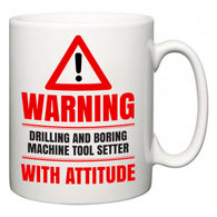 Warning Drilling and Boring Machine Tool Setter with Attitude  Mug