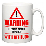 Warning Electric Motor Repairer with Attitude  Mug