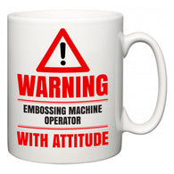 Warning Embossing Machine Operator with Attitude  Mug