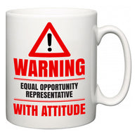 Warning Equal Opportunity Representative with Attitude  Mug