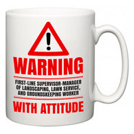 Warning First-Line Supervisor-Manager of Landscaping, Lawn Service, and Groundskeeping Worker with Attitude  Mug