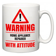 Warning Home Appliance Repairer with Attitude  Mug