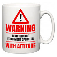Warning Maintenance Equipment Operator with Attitude  Mug