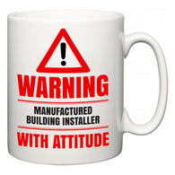 Warning Manufactured Building Installer with Attitude  Mug