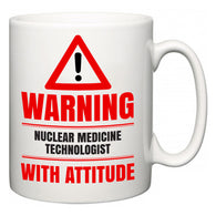 Warning Nuclear Medicine Technologist with Attitude  Mug