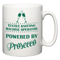 Textile Knitting Machine Operator Powered by Prosecco  Mug