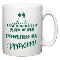 Tractor-Trailer Truck Driver Powered by Prosecco  Mug