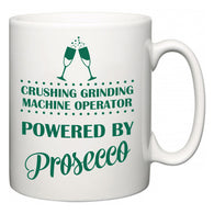 Crushing Grinding Machine Operator Powered by Prosecco  Mug