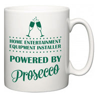 Home Entertainment Equipment Installer Powered by Prosecco  Mug