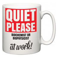 Quiet Please Biochemist or Biophysicist at Work  Mug