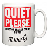 Quiet Please Tractor-Trailer Truck Driver at Work  Mug