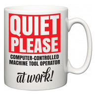 Quiet Please Computer-Controlled Machine Tool Operator at Work  Mug