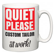 Quiet Please Custom Tailor at Work  Mug