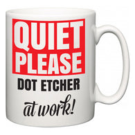 Quiet Please Dot Etcher at Work  Mug