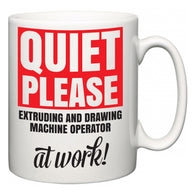 Quiet Please Extruding and Drawing Machine Operator at Work  Mug