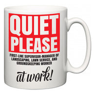 Quiet Please First-Line Supervisor-Manager of Landscaping, Lawn Service, and Groundskeeping Worker at Work  Mug